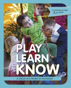 Play learn know: A child is a work in progress