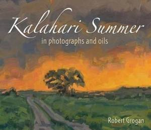Kalahari Summer in Photographs and Oils