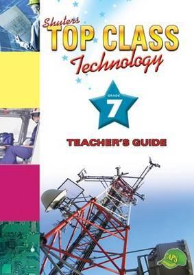 Top Class Technology: Shuters top class technology: Grade 7: Teacher's Guide Gr 7: Teacher's Guide