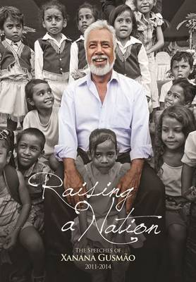Raising a Nation: The Speeches of Xanana Gusmao 2011-2014