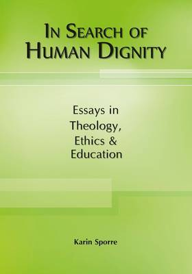 In search of human dignity: Essays in theology, ethics & education