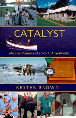 Catalyst: Medical Memoirs of a World Anaesthetist