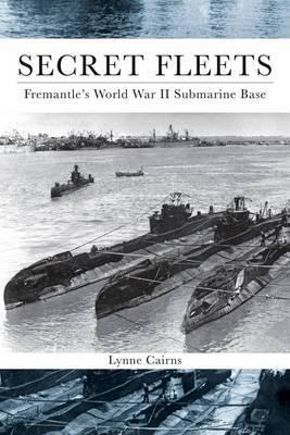 Secret Fleets: Fremantle's World War II Submarine Base