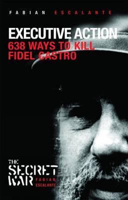 Executive Action: 638 Ways to Kill Fidel Castro