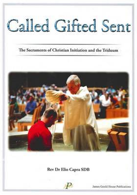 Called Gifted Sent: The Sacraments of Christian Initiation and the Triduum
