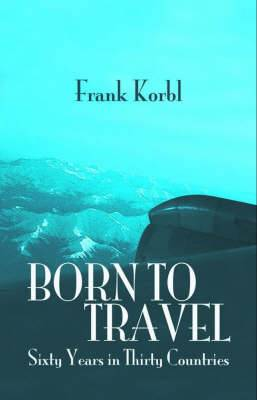 Born to Travel: Sixty Years in Thirty Countries