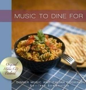 Music to Dine for: Dinner, Music and Italian Cooking