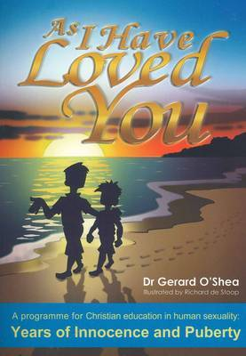 As I Have Loved You.: A Programme for Christian Education in Human Sexuality: Years of Innocence and Puberty