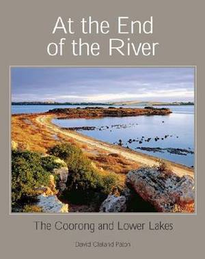 At the End of the River: The Coorong and Lower Lakes