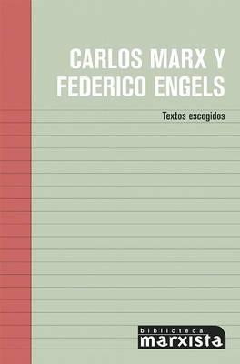 Carlos Marx y Federico Engels: Textos Escogidos