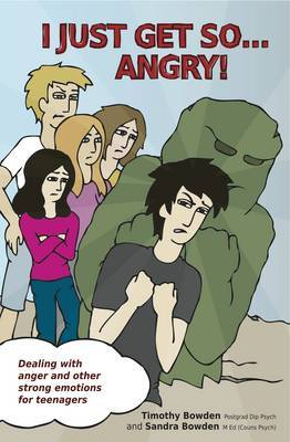I Just Get So... Angry!: Dealing with Anger and Other Strong Emotions for Teenagers