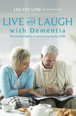 Live and Laugh with Dementia: The Essential Guide to Maximising Quality of Life