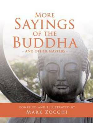 More Sayings of the Buddha: And Other Masters