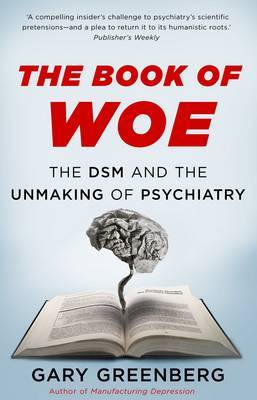 The Book Of Woe: The Dsm And The Unmaking Of Psychiatry,