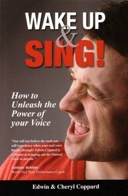 Wake Up & Sing!: How to Unleash the Power of Your Voice