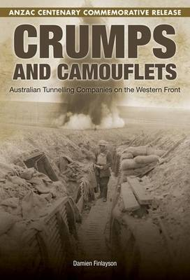 Crumps and Camouflets - ANZAC Centenary Commemorative Release: Australian Tunnelling Companies on the Western Front