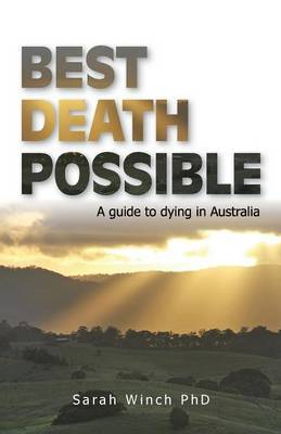 Best Death Possible, A Guide to Dying in Australia: A Guide to Dying in Australia