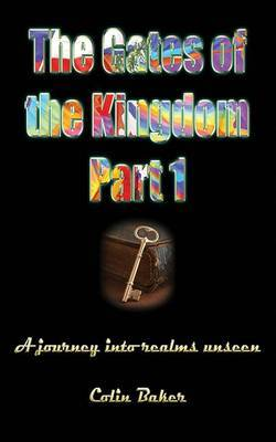 The Gates of the Kingdom Part 1: A Journey Into Realms Unseen
