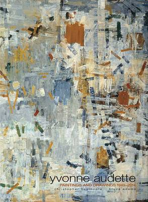 Yvonne Audette: Paintings and Drawings 1949-2014