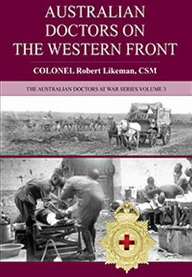 Australian Doctors on the Western Front: The Australian Doctors at War: Volume 3