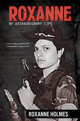 Roxanne: My Extraordinary Life