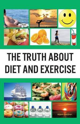 The Truth about Diet and Exercise