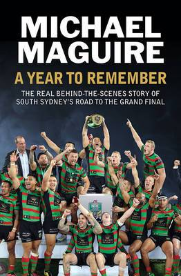 A Year to Remember: The Real Behind-the-Scenes Story of South Sydney's Road to the Grand Final
