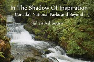 In the Shadow of Inspiration: Canada's National Parks & Beyond