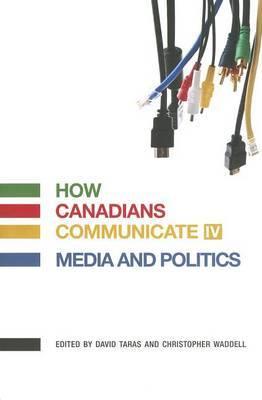 How Canadians Communicate: Media and Politics: Vol. IV