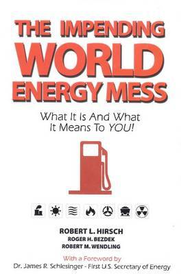 Impending World Energy Mess: What it is & What it Means to YOU!