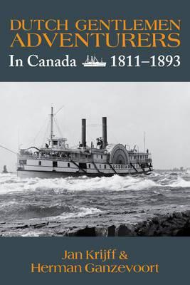Dutch Gentlemen Adventurers: In Canada 1811-1893