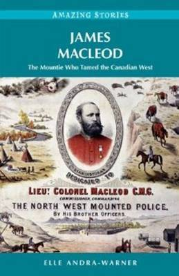 James Macleod: The Mountie Who Tamed the Canadian West