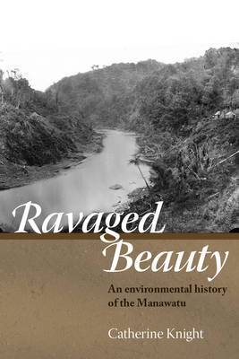 Ravaged Beauty - an Environmental History of the Manawatu