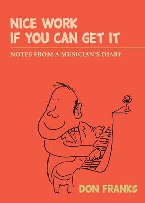 Nice Work If You Can Get it: Notes from a Musicians Diary