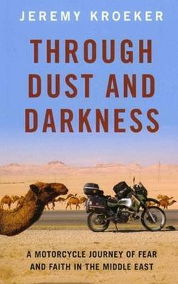 Through Dust and Darkness: A Motorcycle Journey of Fear and Faith in the Middle East
