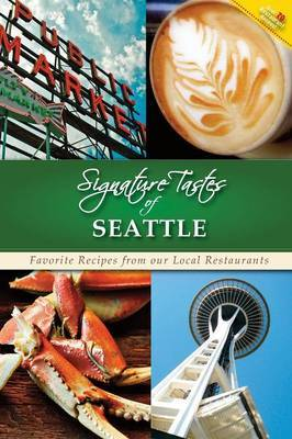 Signature Tastes of Seattle, Too!: Favorite Recipes of Our Local Restaurants