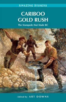 Cariboo Gold Rush: The Stampede That Made BC