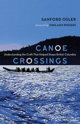 Canoe Crossings: Understanding the Craft that Helped Shape British Columbia