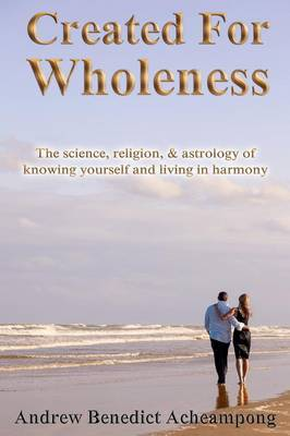 Created for Wholeness: The Science, Religion and Astrology of Self-Knowledge and Harmony