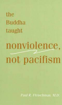 The Buddha Taught Nonviolence, Not Pacifism