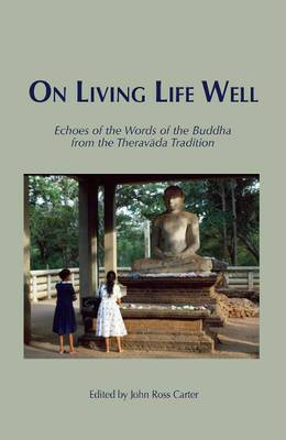 On Living Life Well: Echoes of the Words of the Buddha from the Theravada Tradition