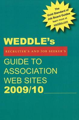 Weddle's Guide to Association Web Sites: For Recruiters and Job Seekers: 2009/10
