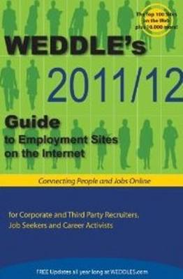 Weddle's Guide to Employment Sites on the Internet: For Corporate & Third Party Recruiters, Job Seekers & Career Activists: 2011/12