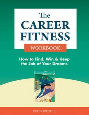 Career Fitness Workbook: How to Find, Win & Keep the Job of Your Dreams