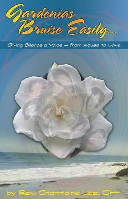Gardenias Bruise Easily: Giving Silence a Voice from Abuse to Love