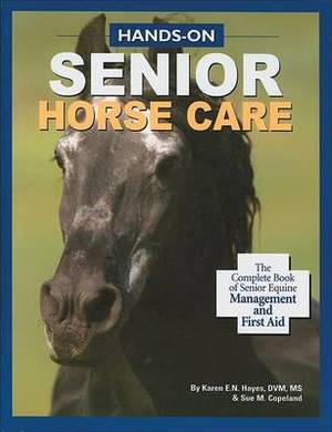 Hands-On Senior Horse Care: The Complete Book of Senior Equine Management and First Aid