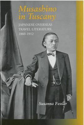 Musashino in Tuscany: Japanese Overseas Travel Literature, 1860-1912