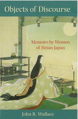 Objects of Discourse: Memoirs by Women of Heian Japan