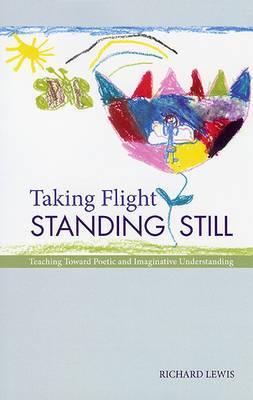 Taking Flight, Standing Still: Teaching Toward Poetic and Imaginative Understanding