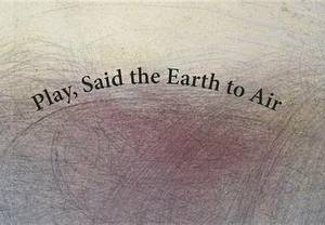 Play, Said the Earth to Air